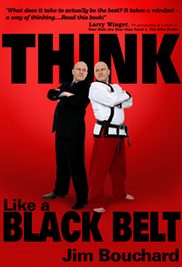 Think Like a Black Belt: The Book! http://jimbouchard.org/think_book.htm